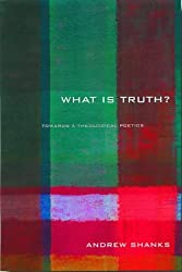 'What is Truth?': Towards a Theological Poetics