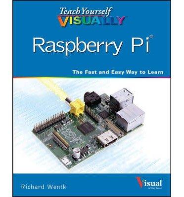 [(Teach Yourself Visually Raspberry Pi)] [ By (author) Richard Wentk ] [February, 2014]