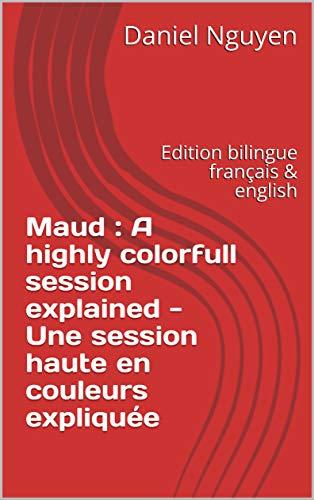 Couverture du livre Maud : A highly colorfull session explained - Une session haute en couleurs expliquée: Edition bilingue français & english (Shibari private sessions explained t. 6)