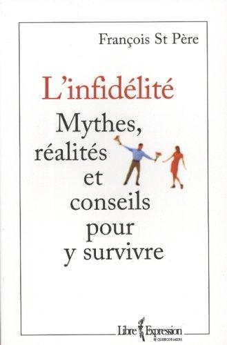 L'Infidèlité : Mythes, réalités et conseils pour y survivre par François Saint-Père