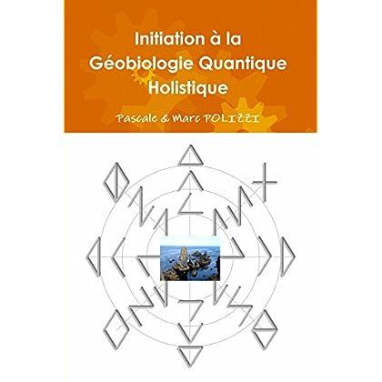 Initiation à la Géobiologie Quantique Holistique, ou comment harmoniser son habitat par la GQH, une synergie modenre entre un Feng Shui atypique et une Géobiologie novatrice
