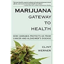 [(Marijuana Gateway to Health : How Cannabis Protects Us from Cancer and Alzheimer's Disease)] [By (author) Clint Werner] published on (September, 2011)