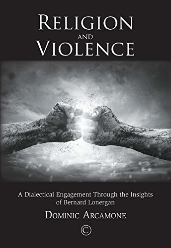 Religion and Violence: A Dialectical Engagement through the Insights of Bernard Lonergan
