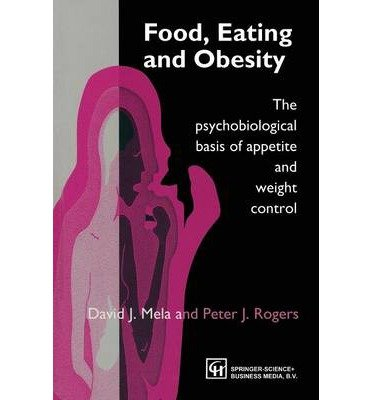 [(Food, Eating and Obesity: The Psychobiological Basis of Appetite and Weight Control)] [Author: David J. Mela] published on (January, 1998)