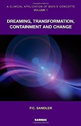 A Clinical Application of Bion's Concepts, Volume 1: Dreaming, Transformation, Containment and Change