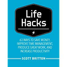 Lifehacks: 63 Ways to Save Money, Improve Time Management, Produce Great Work, and Increase Productivity (Guides for Lifehackers and Productivity Enthusiasts Book 1) (English Edition)