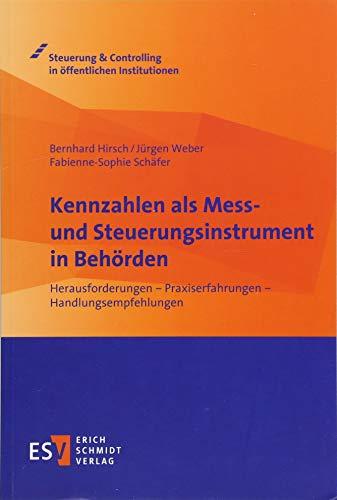 Kennzahlen als Mess- und Steuerungsinstrument in Behörden: Herausforderungen - Praxiserfahrungen - Handlungsempfehlungen (Steuerung & Controlling in öffentlichen Institutionen)