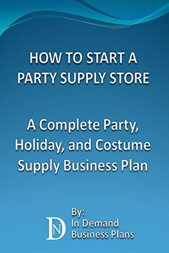 How To Start A Party Supply Store: A Complete Party, Holiday, and Costume Supply Business Plan (English Edition)
