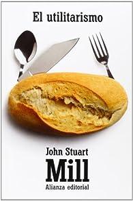 El utilitarismo: Un sistema de la lógica : 6 par  John Stuart Mill