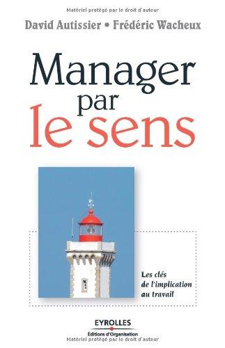 Manager par le sens: Les clés de l'implication au travail