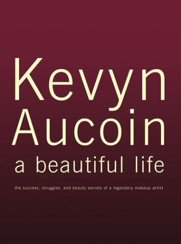 kevyn-aucoin-a-beautiful-life-the-success-struggles-and-beauty-secrets-of-a-legendary-makeup-artist