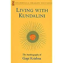 Living with Kundalini: The Autobiography of Gopi Krishna