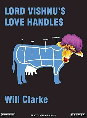 [Lord Vishnu's Love Handles : A Spy Novel (Sort of)] (By (author)  Will Clarke , Narrator  William Dufris) [published: July, 2005]