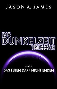 Die Dunkelzeit Trilogie - Band 2: Das Leben Darf Nicht Enden por Jason A. James Gratis
