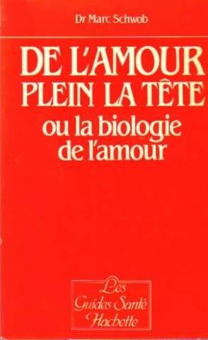 De l'Amour plein la tte ou la Biologie de l'amour (Les Guides sant Hachette)