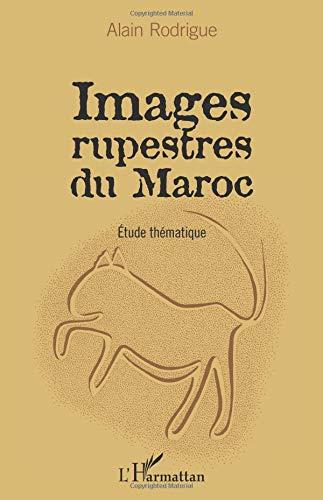 Images rupestres du Maroc: Etude thématique