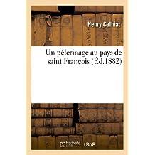 Un Pelerinage Au Pays de Saint Francois (Religion)