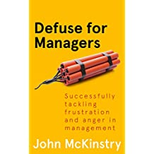 Defuse for Managers: Successfully tackling frustration and anger in management (Anger Management in the Office Book 3)