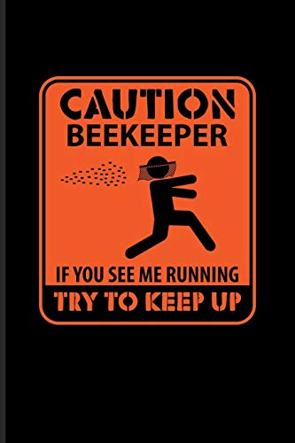 Caution Beekeeper If You See Me Running Try To Keep Up: Funny Bee Facts Journal For Local Beekeepers, Start Keeping Bees For Honey, How To Save & Apiculture Products Fans - 6x9 - 100 Blank Lined Pages