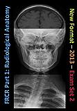 FRCR Part 1: Radiological Anatomy - New for 2013 - Set 2