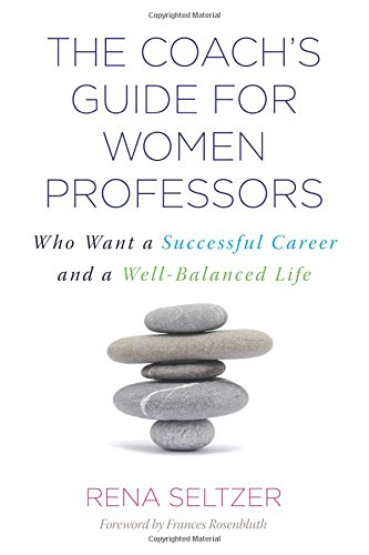 the-coachs-guide-for-women-professors-who-want-a-successful-career-and-a-well-balanced-life