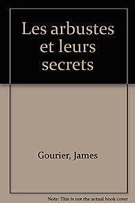 Les arbustes et leurs secrets par James Gourier