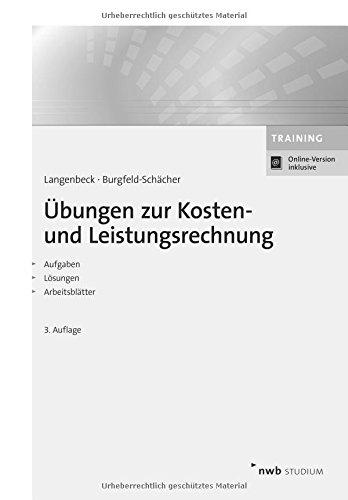 Übungen zur Kosten- und Leistungsrechnung: Grundlagen. Vollkostenrechnung. Teilkostenrechnung. Plankostenrechnung. Prozesskostenrechnung. Zielkostenrechnung. (NWB Studium Betriebswirtschaft)