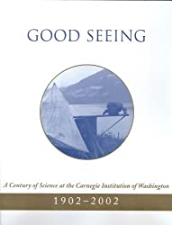 Good Seeing: A Century of Science at the Carnegie Institution of Washington, 1902-2002