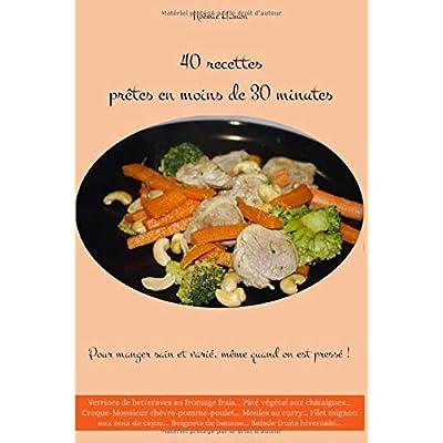 40 recettes en moins de 30 minutes: Pour manger sain et varié au quotidien, même quand on est pressé !