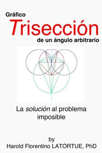 Gráfico: Trisectriz de un Ángulo Arbitrario: El Método FLatortue La solución al problema imposible por Harold Florentino Latortue PhD