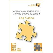 Animer deux ateliers philo avec les enfants du cycle 3 : Les 5 sens (Les Questions-puzzles du Labo)