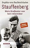 Sophie von Bechtolsheim: Stauffenberg. Mein Großvater war kein Attentäter