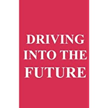 Driving into the Future: How Tesla Motors and Elon Musk Did It - The Disruption of the Auto Industry by Can Akdeniz (2014-12-12)