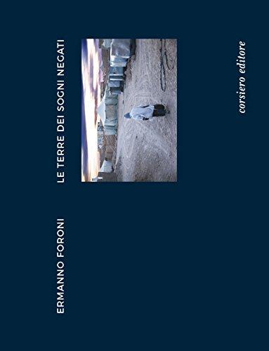Ermanno Foroni. Le terre dei sogni negati. Catalogo della mostra (Reggio Emilia, 22 aprile-24 giugno). Ediz. illustrata (Cataloghi)