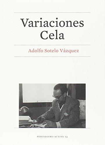 VARIACIONES CELA (Periodismo activo) por ADOLFO SOTELO VAZQUEZ