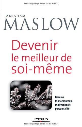Devenir le meilleur de soi-même : Besoins fondamentaux, motivation et personnalité par Abraham Maslow