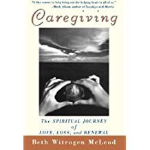 Caregiving: The Spiritual Journey of Love, Loss, and Renewal by McLeod, Beth Witrogen, McLeod (2000) Paperback