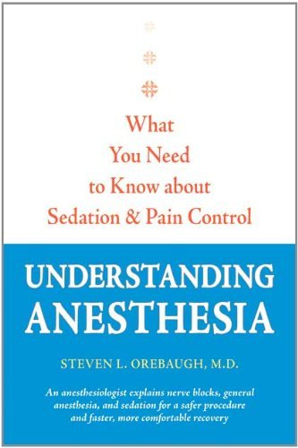Understanding Anesthesia: What You Need to Know about Sedation and Pain Control (A Johns Hopkins Press Health Book) by Steven L. Orebaugh (2011-11-23)