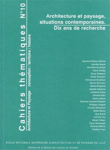 Cahiers thmatiques, N 10 : Architecture et paysage, situations contemporaines : Dix ans de recherche
