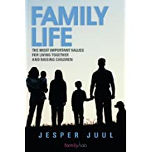 Family Life: The Most Important Values For Living Together and Raising Children