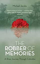 The Robber of Memories: A River Journey Through Colombia by Michael Jacobs (2013-08-01)