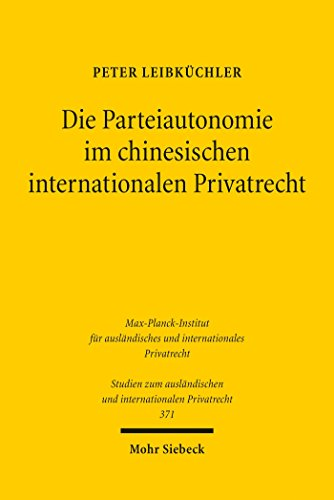 Die Parteiautonomie im chinesischen internationalen Privatrecht: Das Recht der Volksrepublik China im Lichte eines Vergleichs mit deutschem und europäischem ... und internationalen Privatrecht)