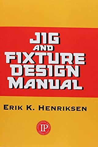 Jig & Fixture Design Manual by Eric Henriksen (2010-12-19)