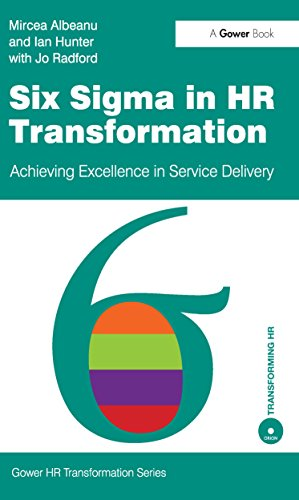 Six Sigma in HR Transformation: Achieving Excellence in Service Delivery (Gower HR Transformation Series)