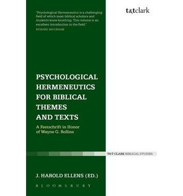 [(Psychological Hermeneutics for Biblical Themes and Texts: A Festschrift in Honor of Wayne G. Rollins)] [Author: J. Harold Ellens] published on (March, 2014)