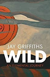 Wild: An Elemental Journey by Jay Griffiths (2007-05-31)