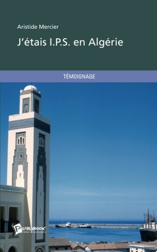 J'étais I.P.S. en Algérie - Seconde édition