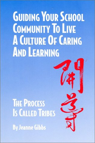 Guiding Your School Community to Live a Culture of Caring and Learning: The Process Is Called Tribes