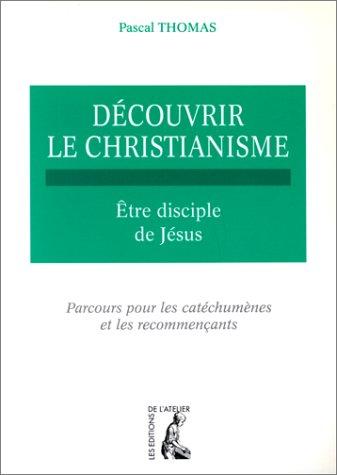DECOUVRIR LE CHRISTIANISME. Tome 2, Etre disciple de Jésus, parcours pour les catéchumènes et les recommençants