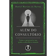 Além do Consultório: Como a Psiquiatria nos Ajuda a Entender o Mundo (Portuguese Edition)